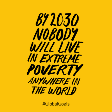 """By 2030, nobody will live in extreme poverty anywhere in the world."" #GlobalGoals"