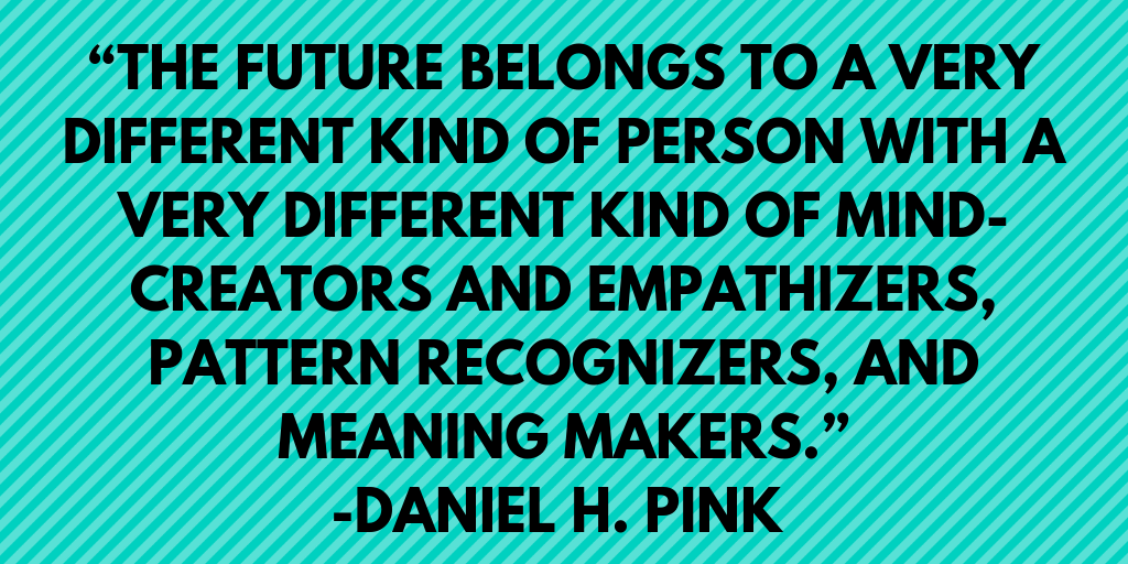 "The future belongs to a different kind of person."" Daniel Pink"