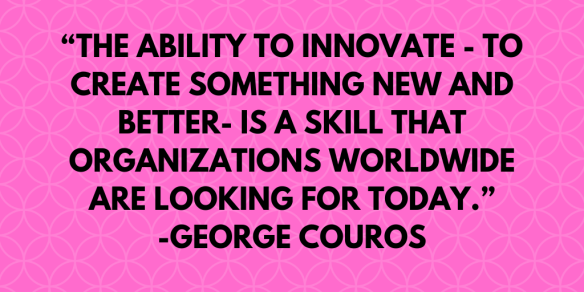 """The ability to innovate—to create something new and better—is a skill that organizations worldwide are looking for today.""-George Couros"